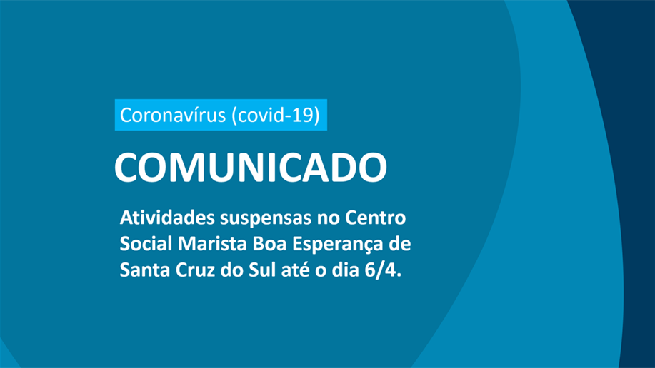 CORONAVÍRUS: RETORNO DAS ATIVIDADES ESTÁ PREVISTO PARA 6/4 NO CENTRO SOCIAL MARISTA BOA ESPERANÇA